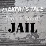 An Expat's Tale From A Saudi Jail
