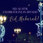 Eid Al Fitr Celebrations In Riyadh!