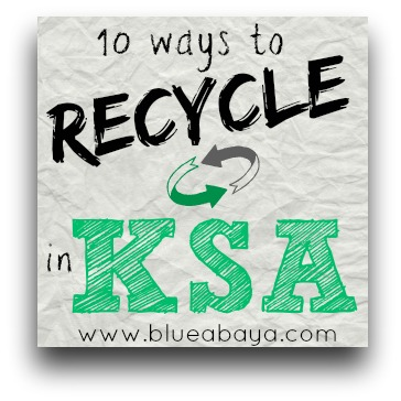 10 Ways To Recycle and Think Green in Saudi Arabia | Blue Abaya